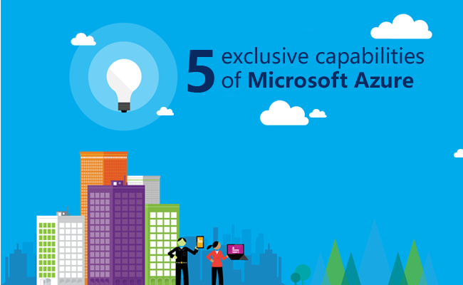 5 exclusive capabilities of Microsoft Azure