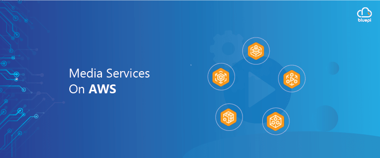 MEDIA SERVICES ON AWS