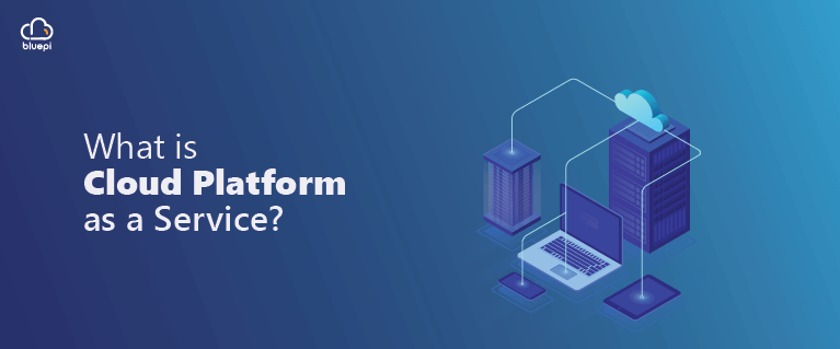 What is Cloud Platform as a Service?
