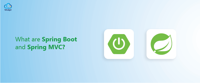 What are Spring Boot and Spring MVC?